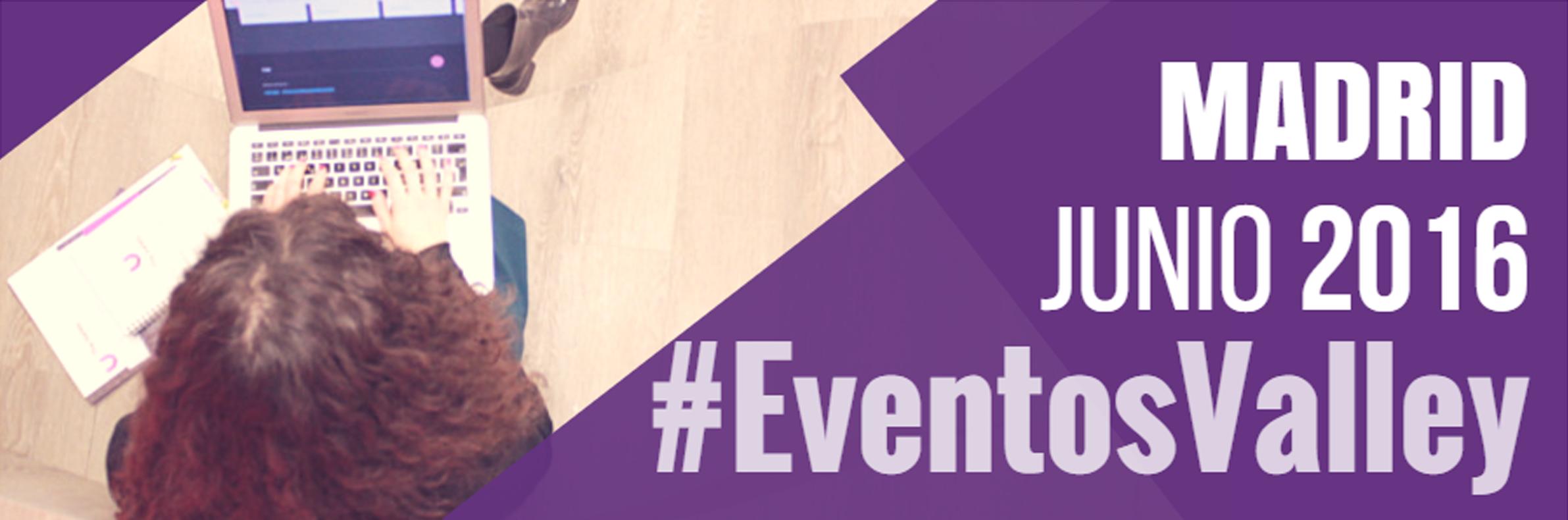 #EventosValley para el mes de junio en Madrid